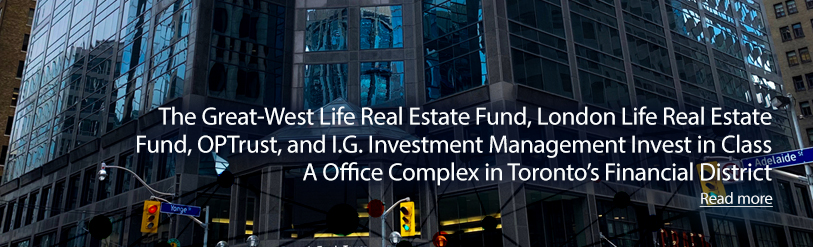 The Great-West Life Real Estate Fund, London Life Real Estate Fund, OPTrust, and I.G. Investment Management Invest in Class A Office Complex in Toronto's Financial District