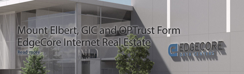 Mount Elbert, GIC and OPTrust Form EdgeCore Internet Real Estate
