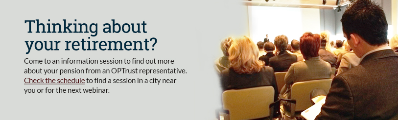 Come to an information session to find out more about your pension from an OPTrust representative.
